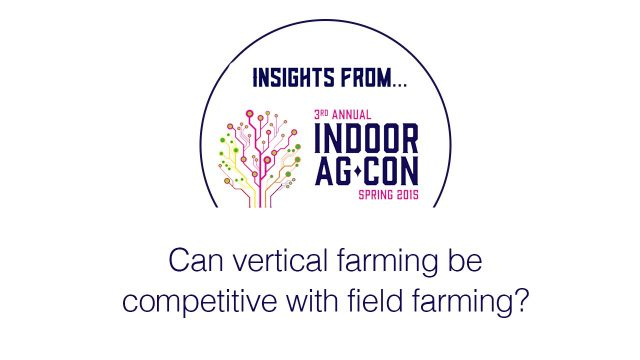 Indoor AgCon 2015: Can vertical farming be competitive with field farming?