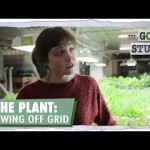 The Plant: Growing Off Grid