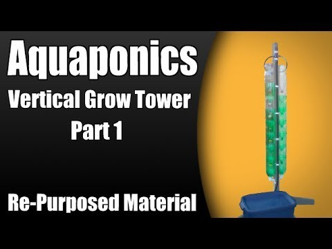 Aquaponic/Hydroponic Vertical Grow Tower (Part 1) – Re-purposed Material
