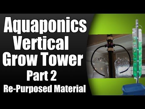 Aquaponic/Hydroponic Vertical Grow Tower (Part 2) – Re-purposed Material