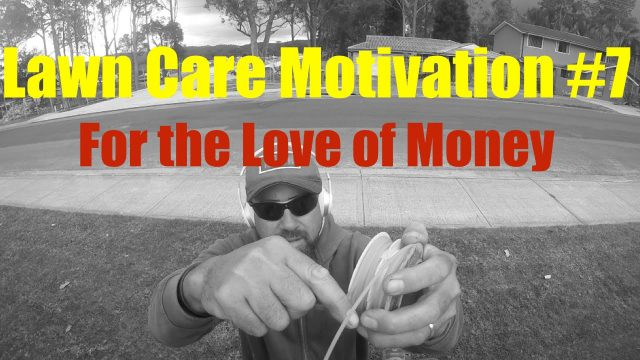 Lawn Care Motivation #7 For the Love of Money