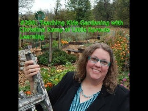 #206-P: Teaching Kids Gardening with Christina Kamp of Little Sprouts Learning