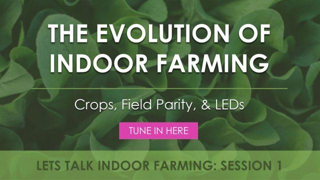 The Evolution of Indoor Farming | Let's Talk Indoor Farming!