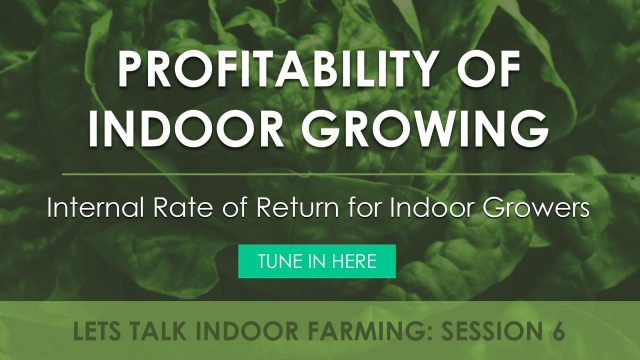 Internal Rate of Return for Indoor Growers | Let's Talk Indoor Farming!