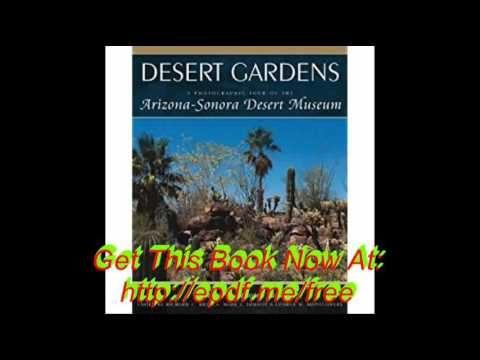 Desert Gardens A Photographic Tour of the Arizona Sonora Desert Museum