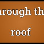 Through the roof Meaning