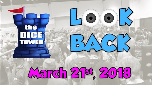 Dice Tower Reviews: Look Back – March 21, 2018