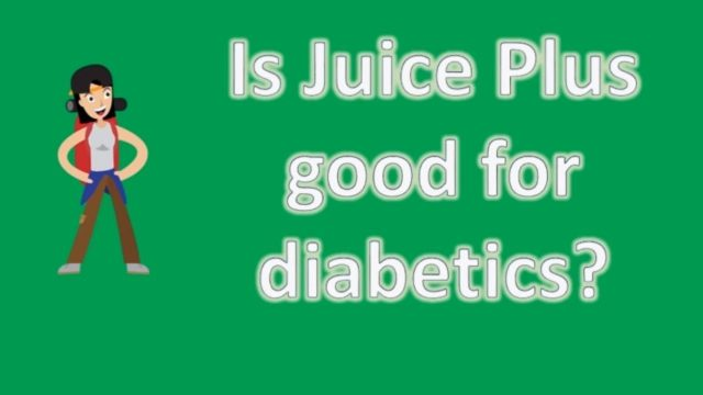 Is Juice Plus good for diabetics ? | Life Line