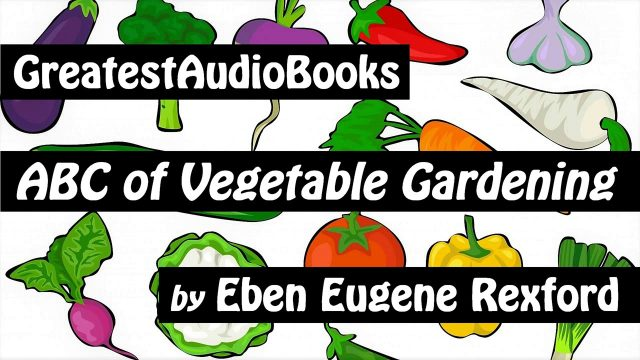 ABC OF VEGETABLE GARDENING – FULL AudioBook | GreatestAudioBooks