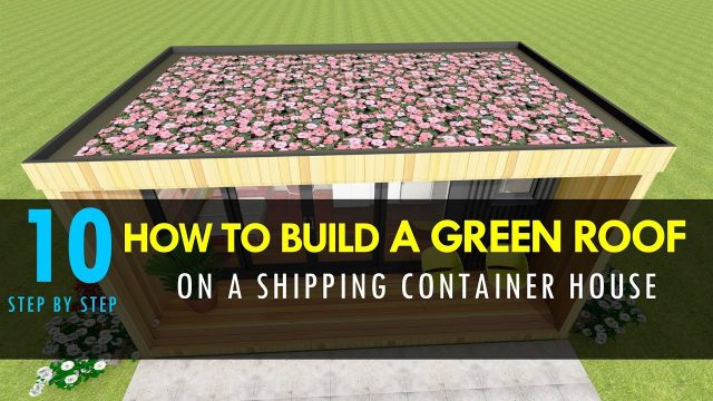 How to Build a Green Roof on A Shipping Container House 2018 | SHELTERMODE