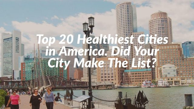 Top 20 Healthiest Cities in America. Did Your City Make The List?