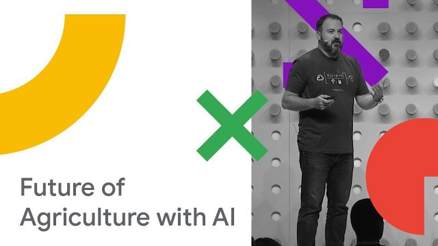 Powering the Future of Agriculture through Google Solutions (Cloud Next '18)