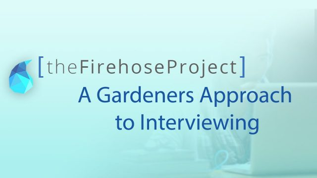 A Gardeners Approach to Interviewing