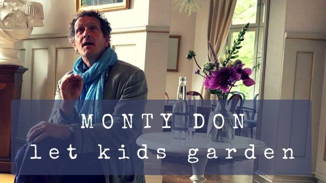 """Let kids garden!"" Monty Don  (BBC Gardener's World)"