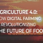 Agriculture 4.0: How digital farming is revolutionizing the future of food