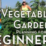 Planning a Vegetable Garden for Beginners – Easy to Grow Vegetables for First Time Gardener