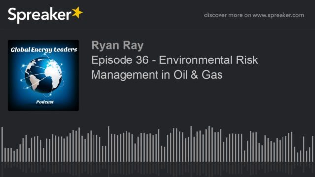 Episode 36 – Environmental Risk Management in Oil & Gas