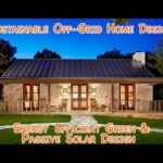 Sustainable Off-Grid Home Design – DIY energy efficient green passive solar and affordable!