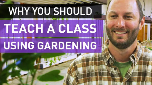 Why You Should be Teaching With a Garden