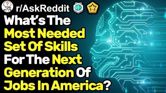 What Skills Are Needed For Next Generation Jobs? (r/AskReddit)