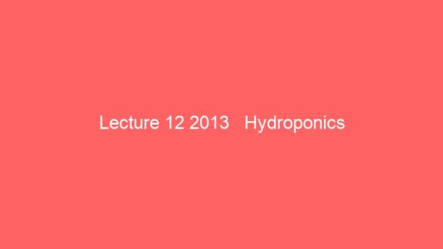 Lecture 12 2013   Hydroponics