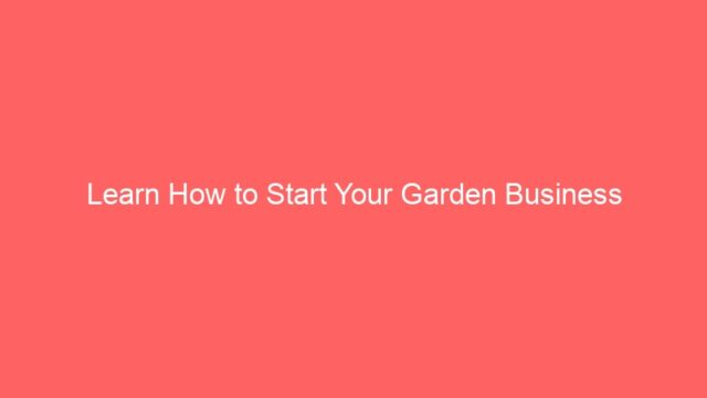 Learn How to Start Your Garden Business