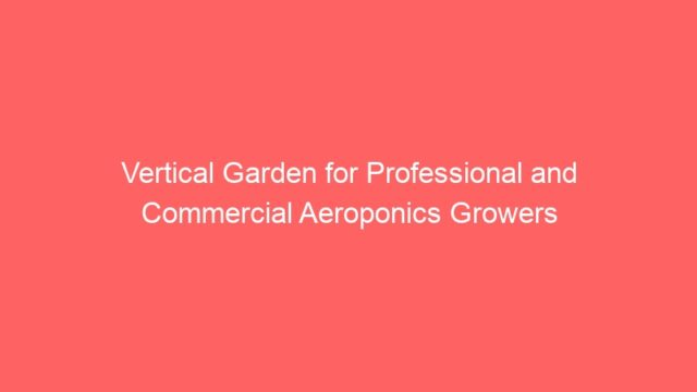 Vertical Garden for Professional and Commercial Aeroponics Growers