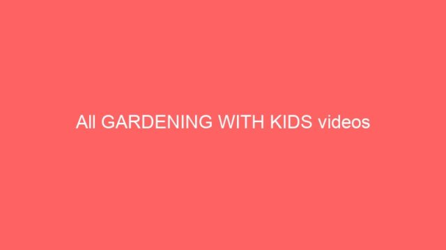 All GARDENING WITH KIDS videos