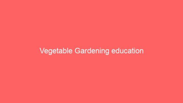 Vegetable Gardening education