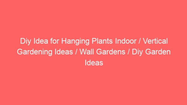 Diy Idea for Hanging Plants Indoor / Vertical Gardening Ideas / Wall Gardens / Diy Garden Ideas