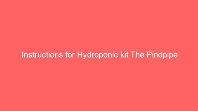 Instructions for Hydroponic kit The Pindpipe