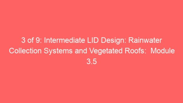 3 of 9: Intermediate LID Design: Rainwater Collection Systems and Vegetated Roofs:  Module 3.5
