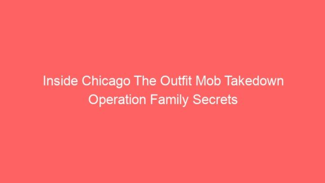 Inside Chicago The Outfit Mob Takedown Operation Family Secrets