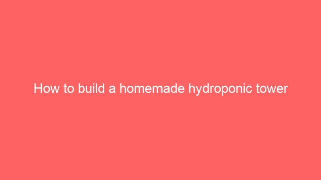How to build a homemade hydroponic tower