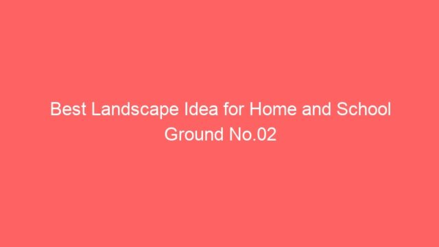 Best Landscape Idea for Home and School Ground No.02