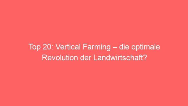 Top 20: Vertical Farming – die optimale Revolution der Landwirtschaft?