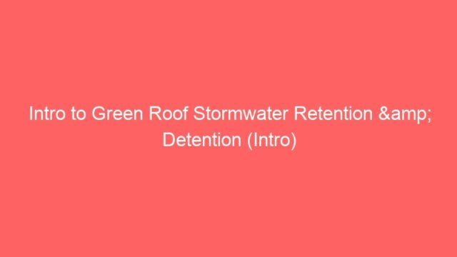 Intro to Green Roof Stormwater Retention & Detention (Intro)