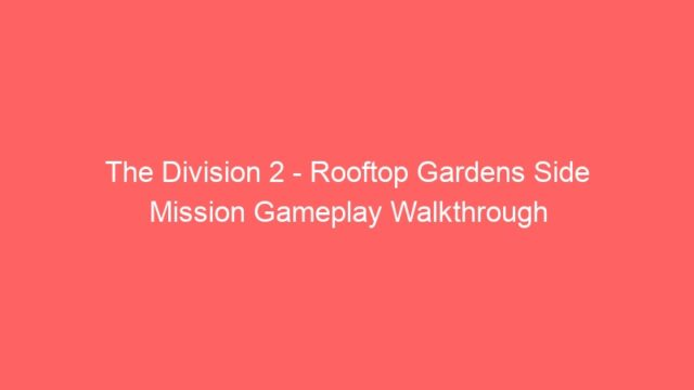 The Division 2 – Rooftop Gardens Side Mission Gameplay Walkthrough