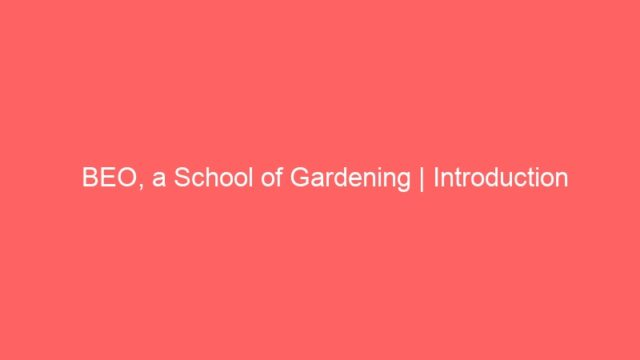 BEO, a School of Gardening | Introduction