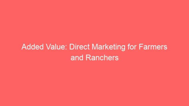 Added Value: Direct Marketing for Farmers and Ranchers
