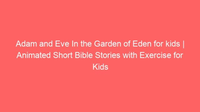 Adam and Eve In the Garden of Eden for kids | Animated Short Bible Stories with Exercise for Kids