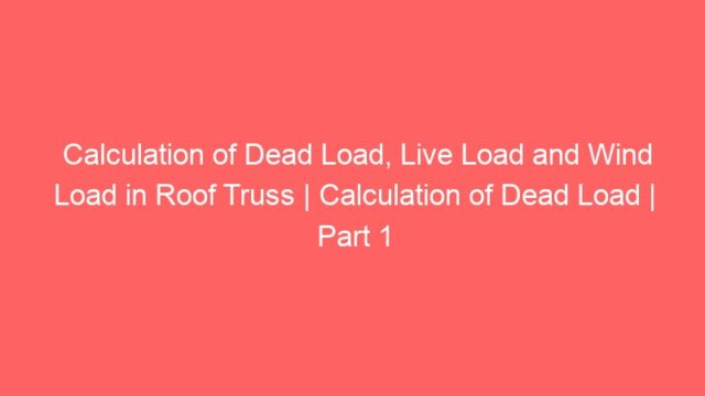 Calculation of Dead Load, Live Load and Wind Load in Roof Truss | Calculation of Dead Load | Part 1