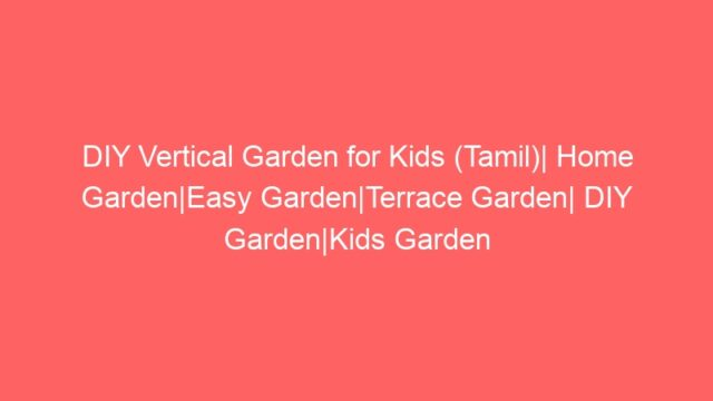 DIY Vertical Garden for Kids (Tamil)| Home Garden|Easy Garden|Terrace Garden| DIY Garden|Kids Garden