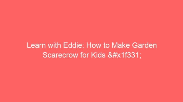 Learn with Eddie: How to Make Garden Scarecrow for Kids 🌱