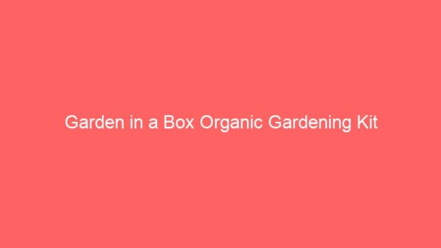 Garden in a Box Organic Gardening Kit