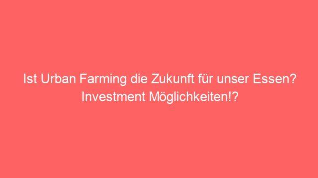 Ist Urban Farming die Zukunft für unser Essen? Investment Möglichkeiten!?