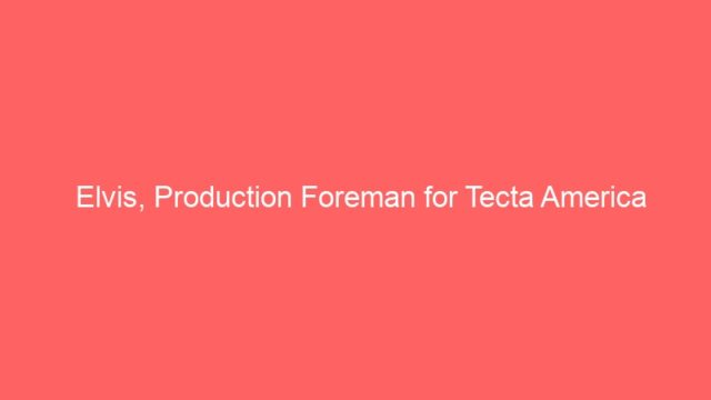 Elvis, Production Foreman for Tecta America