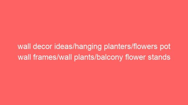 wall decor ideas/hanging planters/flowers pot wall frames/wall plants/balcony flower stands