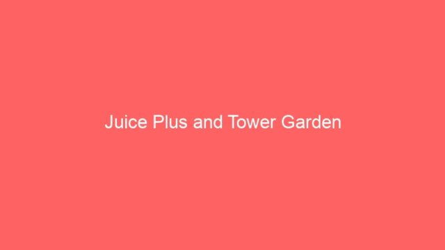 Juice Plus and Tower Garden