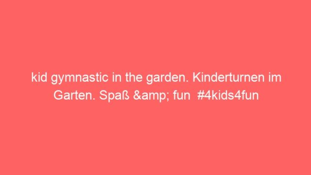 kid gymnastic in the garden. Kinderturnen im Garten. Spaß & fun  #4kids4fun
